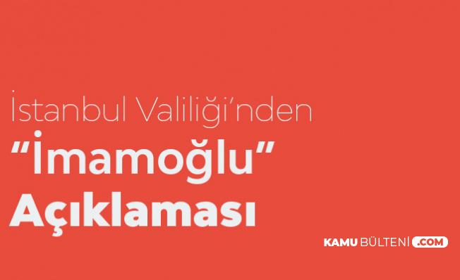 İstanbul Valiliği'nden Ekrem İmamoğlu Açıklaması