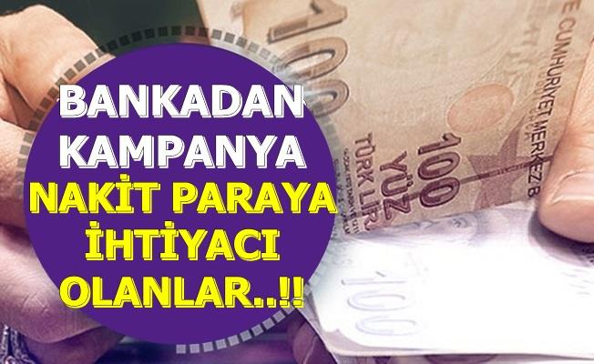 Kampanya Başladı: Nakit Paraya İhtiyacı Olanlara Bankadan Sevindiren Haber