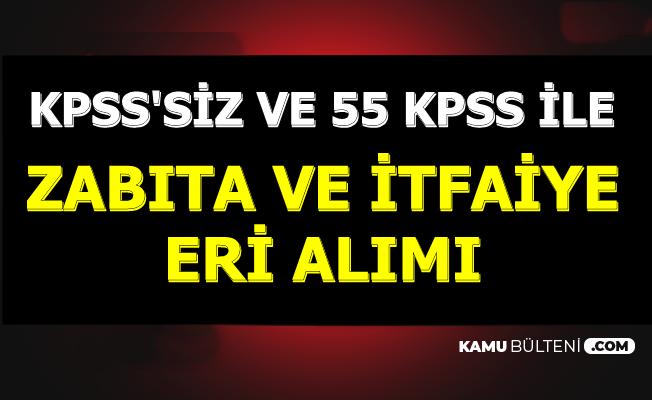 KPSS Şartsız ve 55 KPSS ile: Zabıta ve İtfaiye Eri Alımı Başvuruları Başlıyor