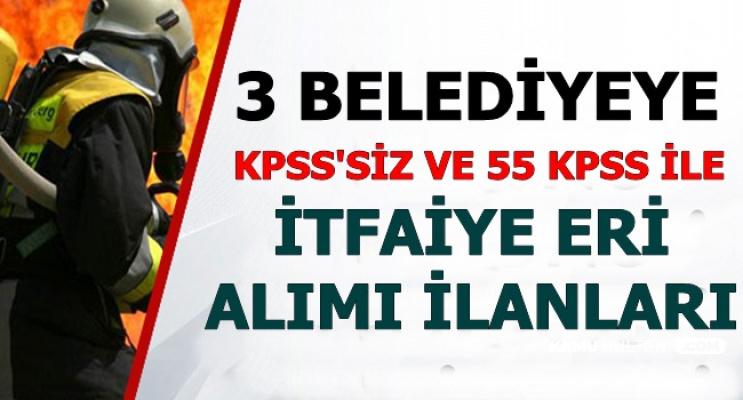 KPSS'siz ve 55 KPSS ile 3 Belediyeye İtfaiye Personeli Alımı