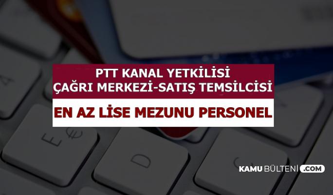 PTT Kanal Yetkilisi-Çağrı Merkezi ve Mobil Satış Personeli Alımı-En Az Lise