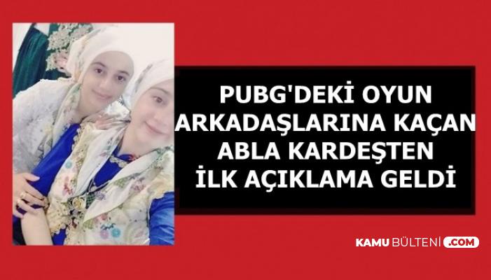 PUBG'deki Oyun Arkadaşına Kaçan Abla Kardeşten İlk Açıklama