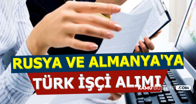 Rusya ve Almanya'ya Türk İşçi Alımı 2019