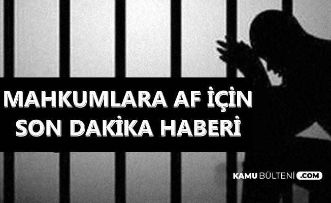 Son Dakika Haberi: Mahkumlara Af ile İlgili Yeni Gelişme