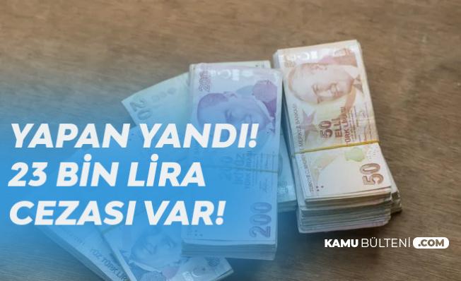 Yapan Yandı! 23 Bin Lira Cezası Var