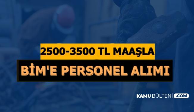 2500-3500 TL Maaşla BİM Personel Alımı Yapacacak