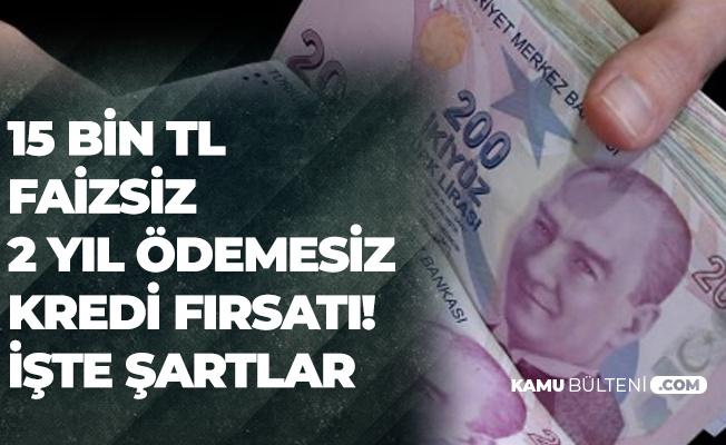 2 Sene Geri Ödeme Yok! 15 Bin TL Faizsiz Kredi Fırsatı