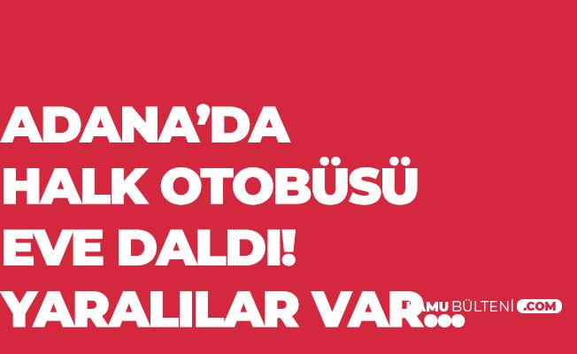 Adana'da Halk Otobüsü Eve Daldı! Yaralılar Var