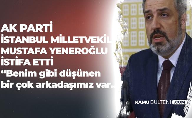 AK Parti İstanbul Milletvekili Mustafa Yeneroğlu İstifa Etti