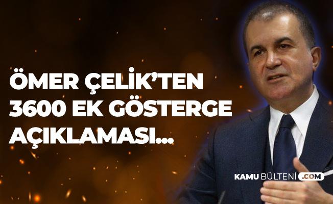 AK Parti Sözcüsü Ömer Çelik'ten 3600 Ek Gösterge Açıklaması