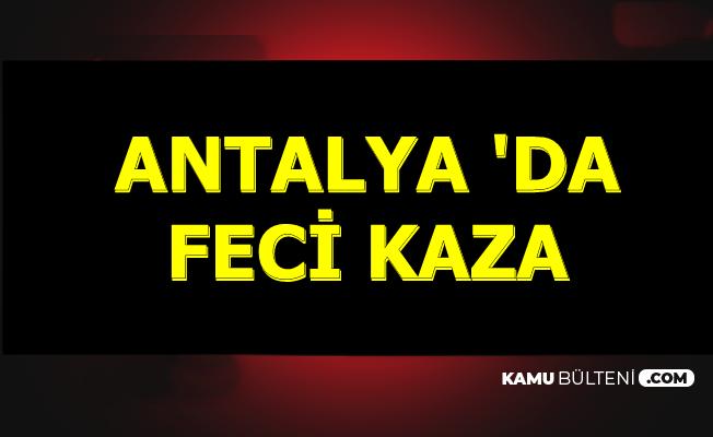Antalya'da Feci Kaza 3 Ölü