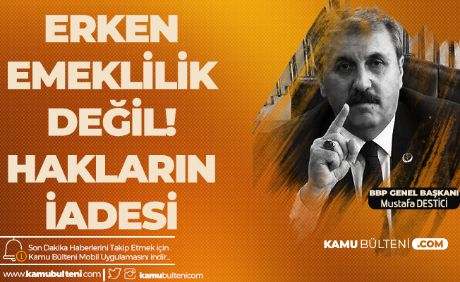 BBP Lideri Mustafa Destici: EYT'liler Verilmeyen Hakların İadesini İstiyor