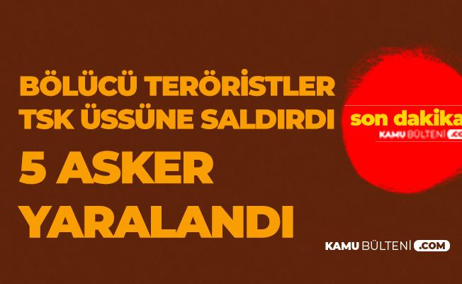 Bölücü Terör Örgütü TSK Üssüne Saldırdı! 5 Asker Yaralandı