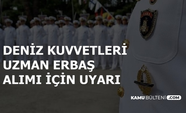 Deniz Kuvvetleri Uzman Erbaş Temini Uyarısı