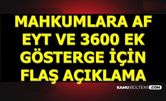3600 Ek Gösterge Mahkumlara Af ve EYT'de Son Dakika Açıklamaları