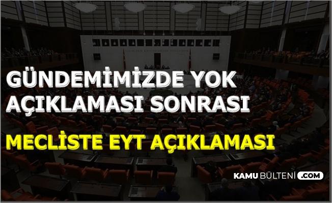 'EYT Gündemimizde Yok' Açıklaması Sonrası Mecliste Flaş Yaşa Takılanlar Açıklaması