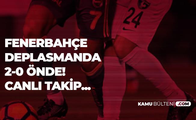 Fenerbahçe Denizlispor Maçında Her Şey Fenerbahçe'nin İstediği Gibi Gidiyor! Canlı Takip
