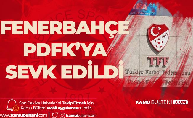 Fenerbahçe PDFK'ya Sevk Edildi