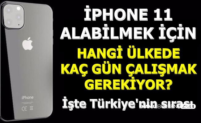 iPhone 11 Almak İçin Kaç Gün Çalışmak Gerekiyor? İşte Türkiye'nin Sırası