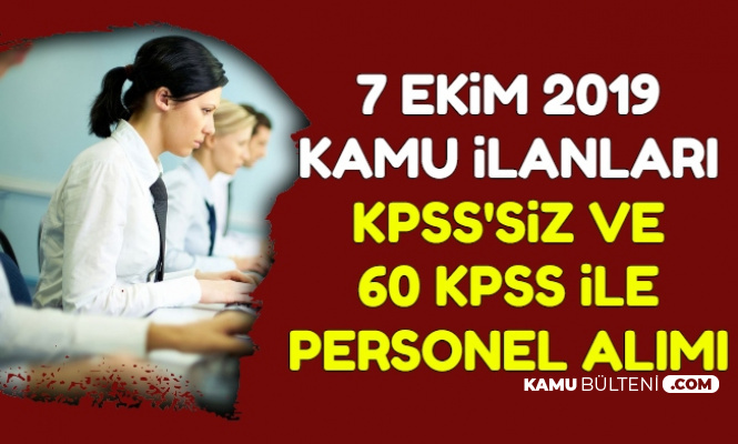 İŞKUR 7 Ekim 2019 Kamu İlanları: KPSS'siz ve 60 KPSS ile Personel Alımı
