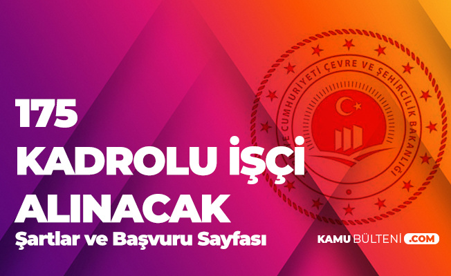 İŞKUR Üzerinden Çevre ve Şehircilik Bakanlığı'na 175 Kadrolu İşçi Alımında Başvurular Sona Eriyor