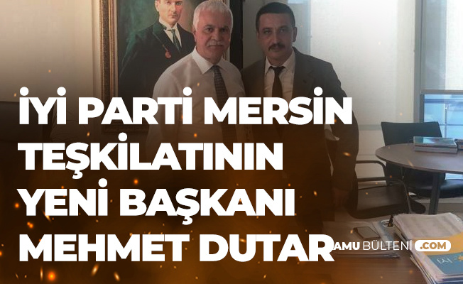 İYİ Parti Mersin İl Başkanlığı'na Mehmet Dutar Atandı