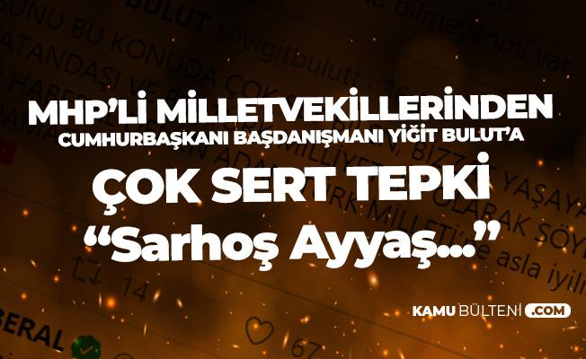 MHP'li Milletvekillerinden Cumhurbaşkanı Baş Danışmanı Yiğit Bulut'a Çok Sert Tepki: Ayyaş!