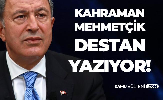 Milli Savunma Bakanı Hulusi Akar: Mehmetçik Kahramanlık Destanı Yazıyor