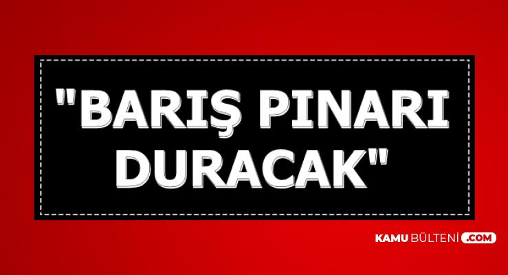 """Pence: """"Barış Pınarı Harekatı Duracak"""""""