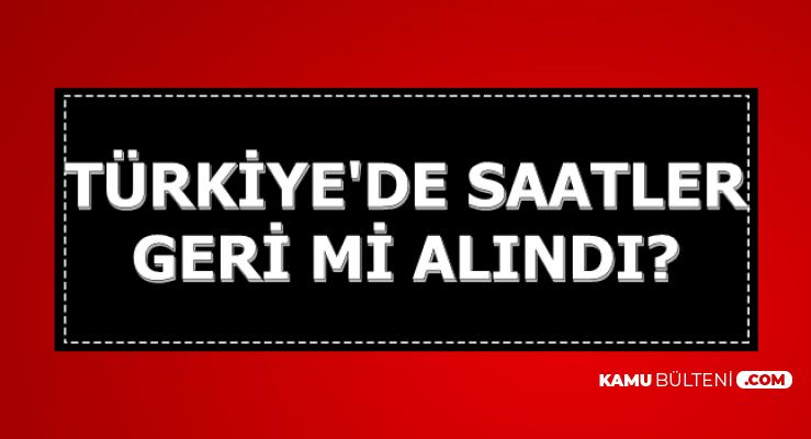 Saat Kaç , Türkiye'de Saatler Geri mi Alındı?