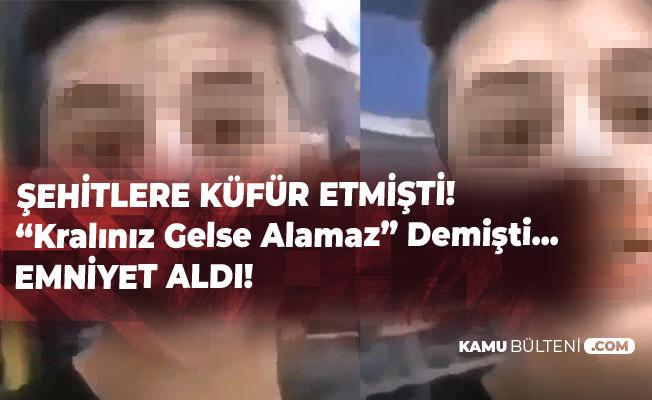 Şehitlere Küfür Etmiş, Videosunu Paylaşmıştı! Kıskıvrak Yakalandı! 'Kralınız Gelse Alamaz' Diyordu...