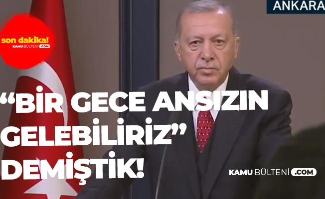 """Son Dakika! Cumhurbaşkanı Erdoğan: """"Bir Gece Ansızın Gelebiliriz"""" Demiştik"""