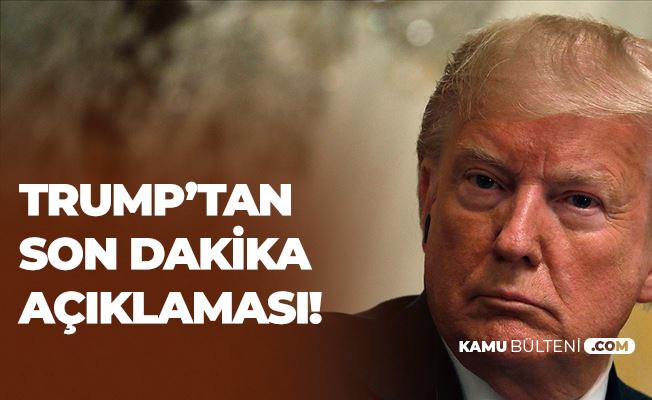 Son Dakika : Trump'tan Yeni Açıklamalar