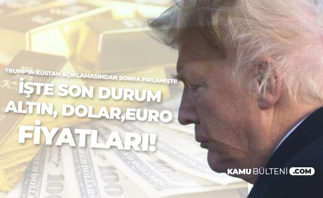 Trump'ın Açıklamalarından Sonra Yükselişe Geçmişti! Gram Altın, Dolar ve Euro Fiyatlarında Son Durum