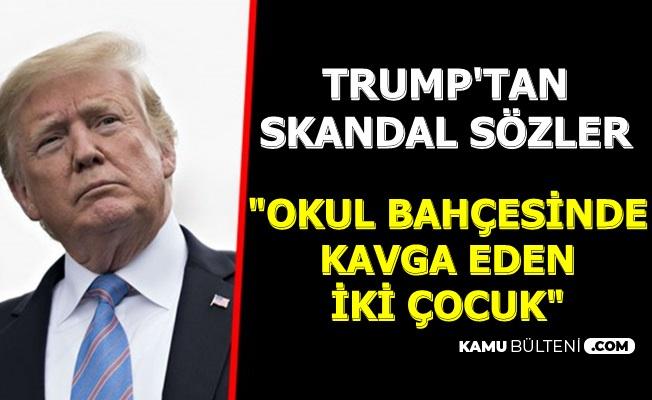 """Trump'tan Skandal Barış Pınarı Açıklaması: """"Bahçede Kavga Eden İki Çocuk Gibi"""""""