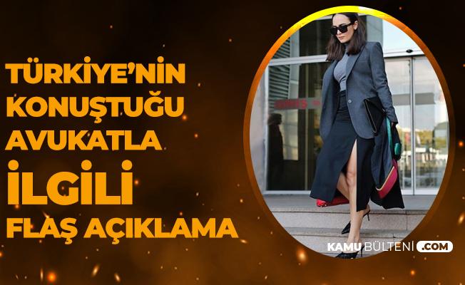Türkiye'nin Konuştuğu Avukatla İlgili Flaş Açıklama!