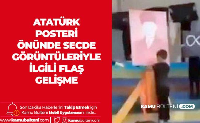 """""""10 Kasım'da Atatürk Posteri Önünde Secde"""" Olayıyla İlgili Flaş Gelişme"""