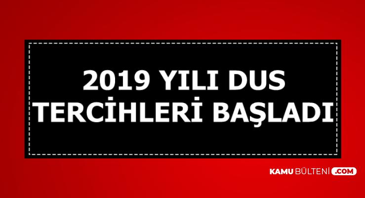 2019 DUS Tercihleri Başladı