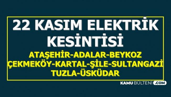 22 Kasım Elektrik Kesintisi (ATAŞEHİR-ADALAR-BEYKOZ-ÇEKMEKÖY-KARTAL-ŞİLE-SULTANGAZİ-TUZLA-ÜSKÜDAR)