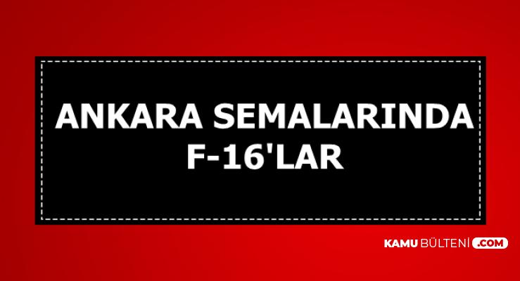 Ankara Semalarında F-16 Savaş Uçakları