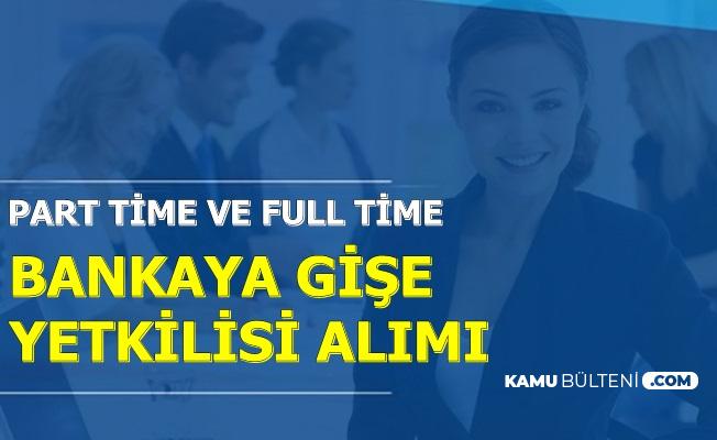 Bankaya Part Time ve Full Time Gişe Yetkilisi Alımı