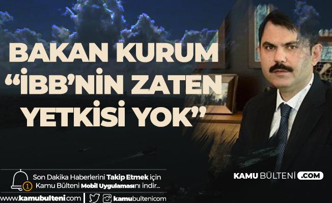 Çevre ve Şehircilik Bakanı Murat Kurum'dan Flaş Açıklama: İBB Zaten Yetkili Değil