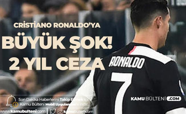Cristiano Ronaldo'ya Büyük Şok ! 2 Yıllık Ceza Gelebilir