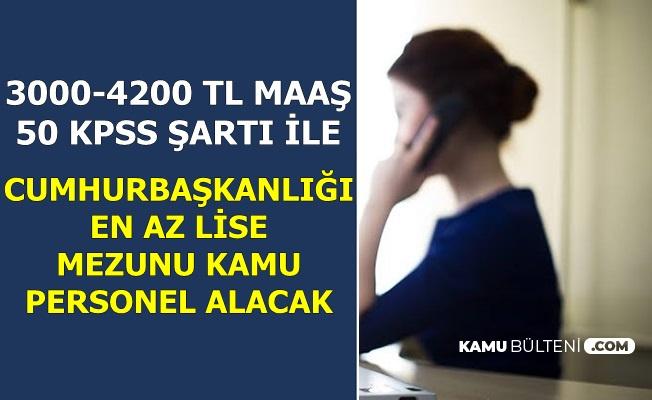 Cumhurbaşkanlığı 50 KPSS ile En Az Lise Mezunu Personel Alımı-3000-4200 TL Maaş