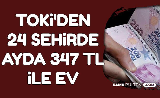 Ev Sahibi Olmak İsteyenlere Müjde: 347 TL Taksitle 24 Şehirde Ev