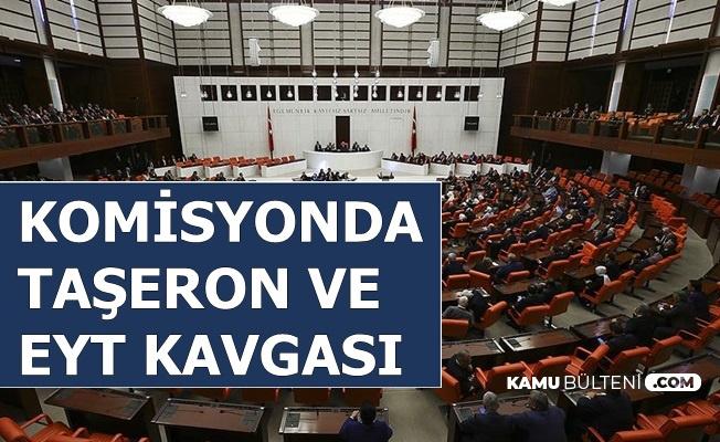 Flaş: Komisyonda Taşeron ve EYT Kavgası