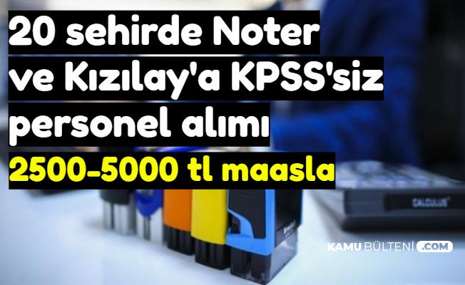 Kızılay ve Noter'e KPSS'siz Personel Alımı-2500-5000 TL Maaş