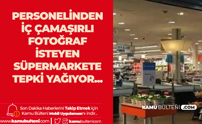 Personelinden İç Çamaşırlı Fotoğraf İsteyen Süpermarkete Tepki Yağıyor
