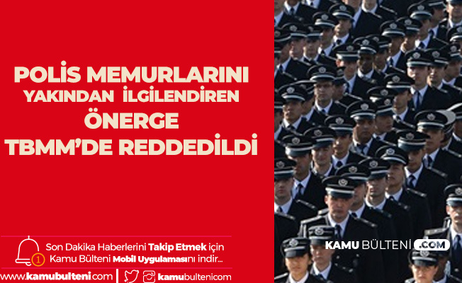 Polisleri Doğrudan İlgilendiren Teklif TBMM'de Kabul Edilmedi
