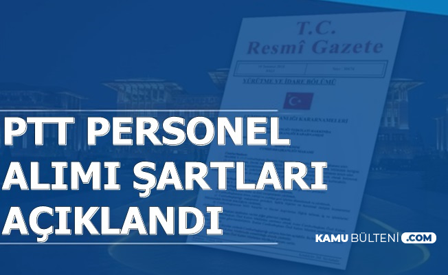 PTT Personel Alımı Başvuru Şartları Açıklandı
